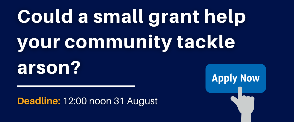 Could a small grant help your community tackle arson?