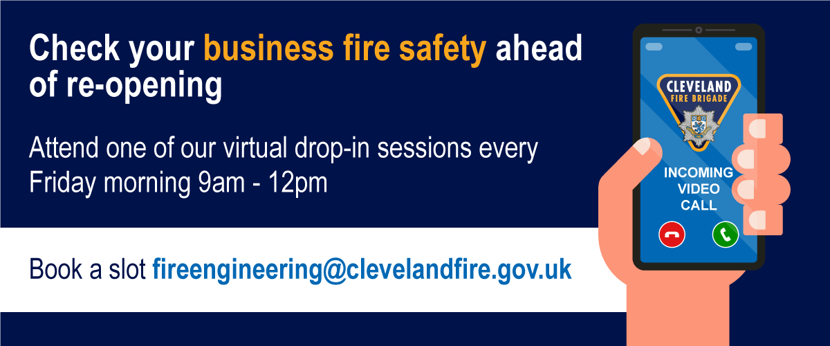 Check your business fire safety ahead of re-opening. Attend one of our virtual drop in sessions every friday morning 9am - 12pm. Book a slot fireengineering@clevelandfire.gov.uk
