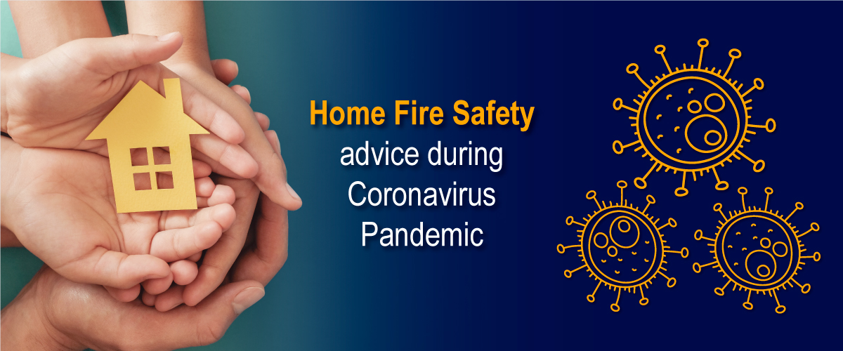 Home fire safety advice during Coronavirus Pandemic