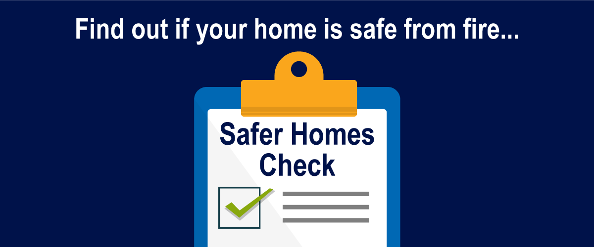 Find out if your home is safe from fire...safer homes check