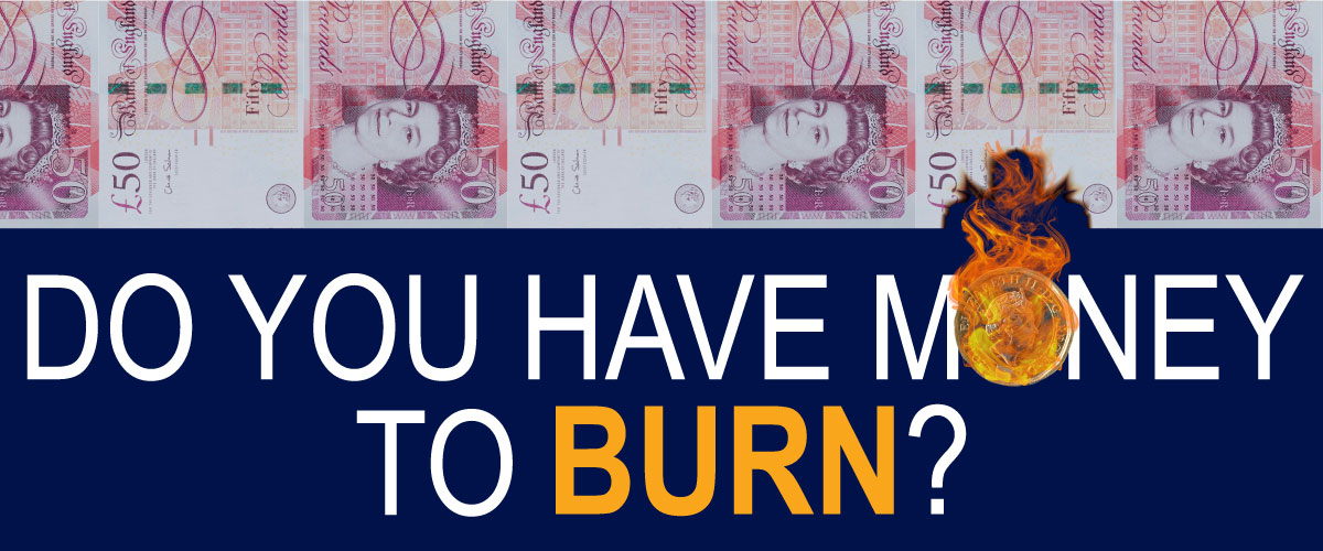 image of £50 notes with one being burnt by pound on fire, text saying do you have money to burn?
