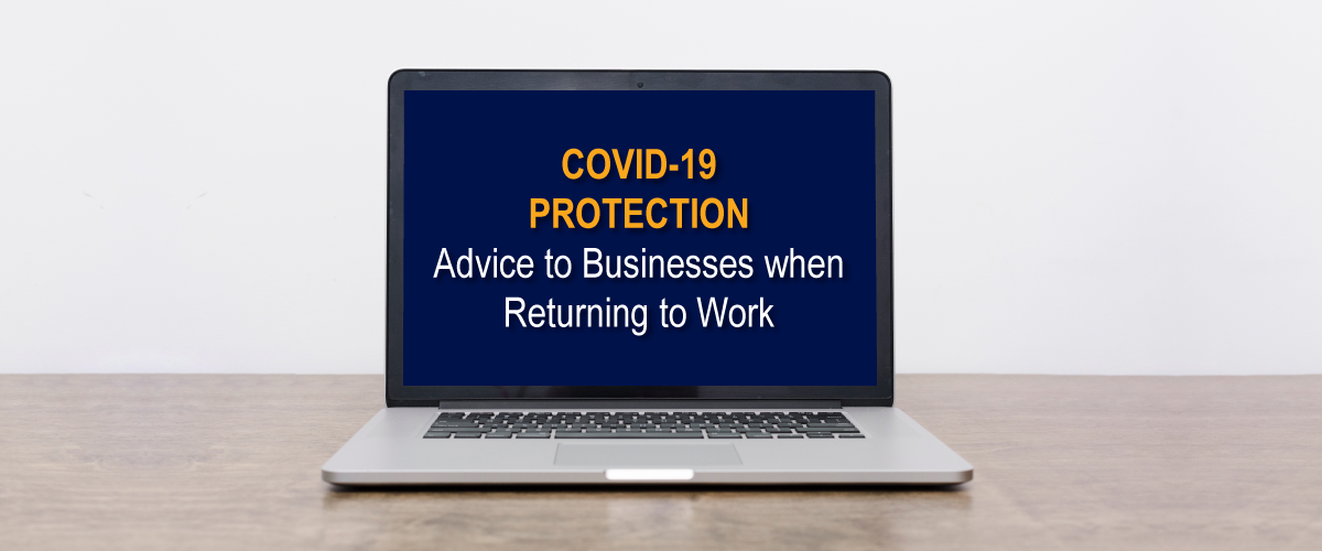 laptop with 'covid-19 protection advice to businesses when returning to work' written on screen