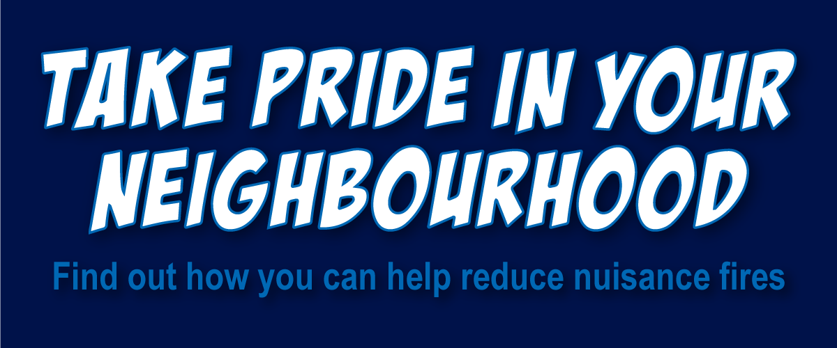 Take pride in your neighbourhood - find out how you can help reduce nusiance fires